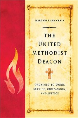 The United Methodist Deacon: Ordained to Word, Service, Compassion, and Justice - eBook  -     By: Margaret Ann Crain