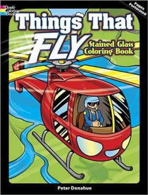 Things That Fly Stained Glass Coloring Book  -     By: Peter Donahue