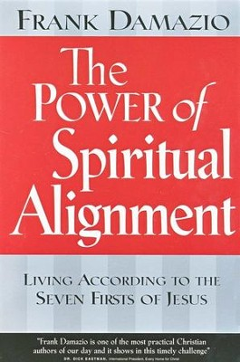 The Power of Spiritual Alignment: Living According to the Seven Firsts of Jesus  -     By: Frank Damazio