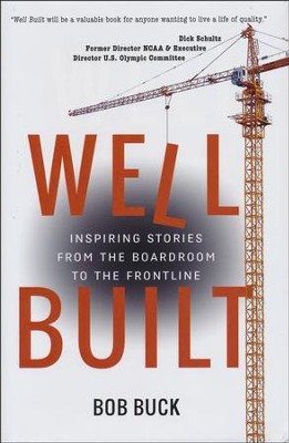 Well Built: Inspiring Stories from the Boardroom to the Frontline  -     By: Bob Buck