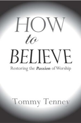 How to Believe - eBook  -     By: Tommy Tenney