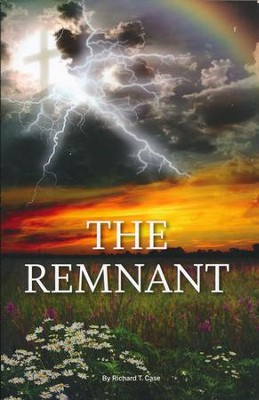 The Remnant   -     By: Richard T. Case