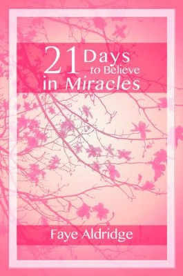 21 Days to Believe in Miracles - eBook  -     By: Faye Aldridge