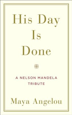 His Day Is Done: A Nelson Mandela Tribute - eBook  -     By: Maya Angelou