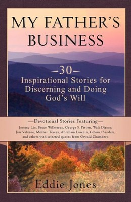 My Father's Business: 30 Inspirational Stories for Discerning and Doing Gods Will  -     By: Eddie Jones