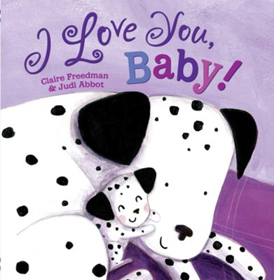 I Love You, Baby!  -     By: Claire Freedman
