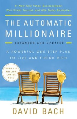The Automatic Millionaire, Expanded and Updated: A Powerful One-Step Plan to Live and Finish Rich  -     By: David Bach