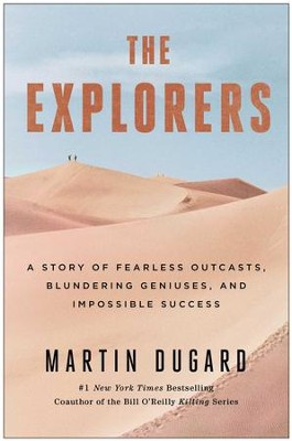 The Explorers: A Story of Fearless Outcasts, Blundering Geniuses, and Impossible Success - eBook  -     By: Martin Dugard