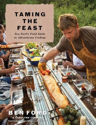 Taming the Feast: Ben Ford's Field Guide to Adventurous Cooking - eBook  -     By: Ben Ford, Carolynn Carreno