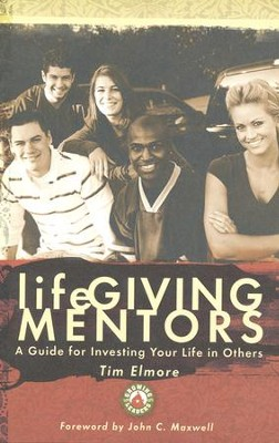 Lifegiving Mentors: A Guide for Investing Your Life In Others  -     By: Tim Elmore