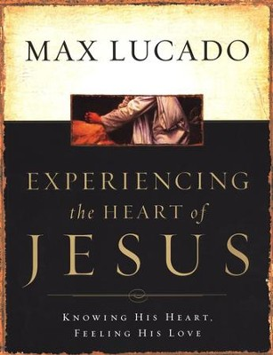 Experiencing the Heart of Jesus--Workbook   -     By: Max Lucado