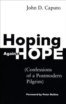 Hoping against Hope: Confessions of a Postmodern Pilgrim  -     By: John D. Caputo