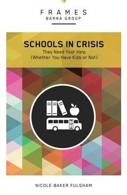 Schools in Crisis: They Need Your Help (Whether You Have Kids or Not) - eBook  -     By: Barna Group, Nicole Baker Fulgham
