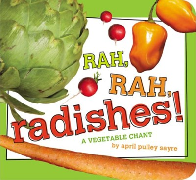 Rah, Rah, Radishes!: A Vegetable Chant  -     By: April Pulley Sayre