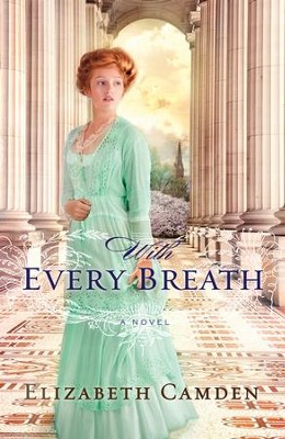 With Every Breath - eBook  -     By: Elizabeth Camden