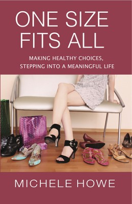 One Size Fits All: Making Healthy Choices, Stepping Into a Meaningful Life  -     By: Michele Howe