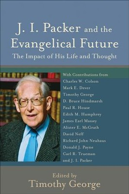 J. I. Packer and the Evangelical Future (Beeson Divinity Studies): The Impact of His Life and Thought - eBook  -     By: Timothy George