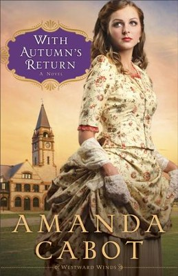 With Autumn's Return (Westward Winds Book #3): A Novel - eBook  -     By: Amanda Cabot