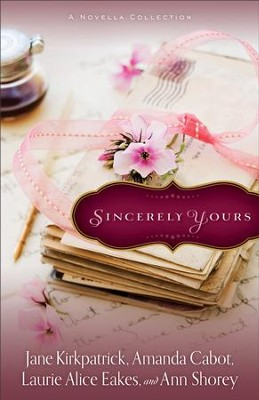 Sincerely Yours: A Novella Collection - eBook  -     By: Jane Kirkpatrick, Amanda Cabot, Laurie Alice Eakes, Ann Shorey