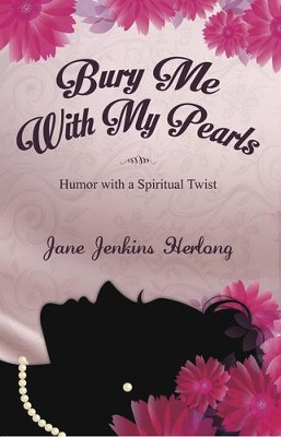 Bury Me with My Pearls: Humor with a Spiritual Twist  -     By: Jane Jenkins Herlong