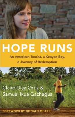 Hope Runs: An American Tourist, a Kenyan Boy, a Journey of Redemption - eBook  -     By: Claire Diaz-Ortiz, Sammy Ikua Gachagua