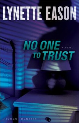 No One to Trust, Hidden Identity Series #1 -eBook      -     By: Lynette Eason