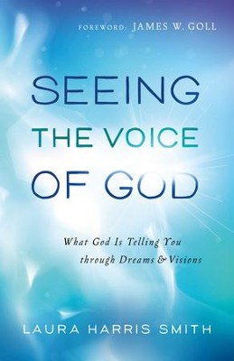 Seeing the Voice of God: What God Is Telling You through Dreams and Visions - eBook  -     By: Laura Harris Smith