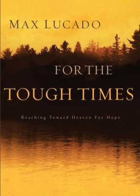 For These Tough Times: Reaching Toward Heaven for Hope and Healing - eBook  -     By: Max Lucado
