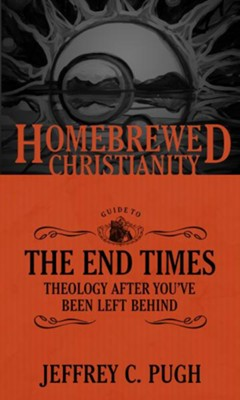 Homebrewed Christianity Guide to the End Times: Theology After You've Been Left Behind  -     By: Jeffrey C. Pugh