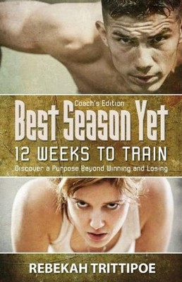 Best Season Yet: 12 Weeks to Train: Coach's Edition  -     By: Rebekah Trittipoe