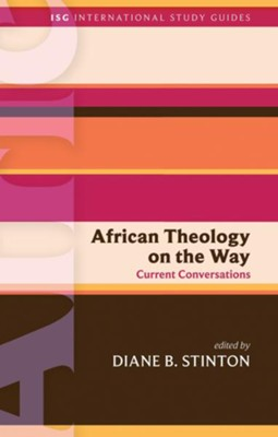 African Theology on the Way: Current Conversations  -     Edited By: Diane Stinton