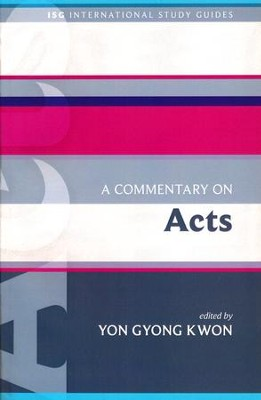 A Commentary on Acts: International Study Guides [ISG]   -     Edited By: Yon Gyong Kwon