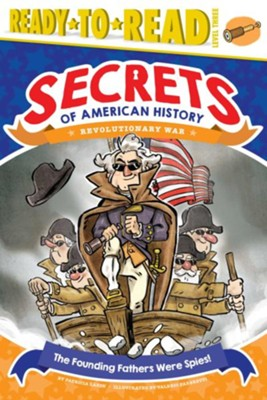 Founding Fathers Were Spies!  -     By: Patricia Lakin