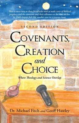 Covenants, Creation and Choice: Where Theology and Science Overlap - eBook  -     By: Michael Fitch, Geoff Hawley