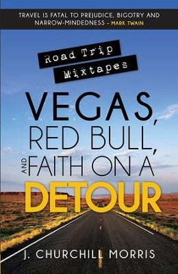 Road Trip Mixtapes: Vegas, Red Bull, and Faith on a Detour - eBook  -     By: J. Churchill Morris