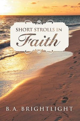 Short Strolls in Faith - eBook  -     By: B.A. Brightlight