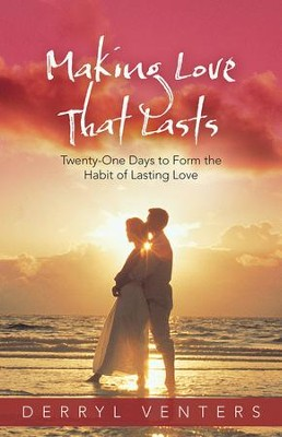 Making Love That Lasts: Twenty-One Days to Form the Habit of Lasting Love - eBook  -     By: Derryl Venters
