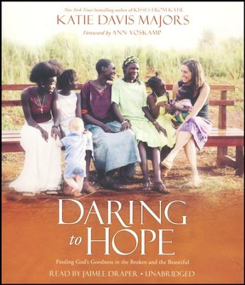 Daring to Hope: Finding God's Goodness in the Broken and the Beautiful unabridged audiobook on CD  -     By: Katie Davis Majors