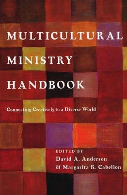 Multicultural Ministry Handbook: Connecting Creatively to a Diverse World - eBook  -     Edited By: David A. Anderson Ph.D., Margarita R. Cabellon     By: Edited by David A. Anderson & Margarita R. Cabellon