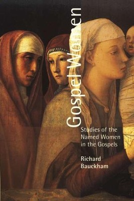 Gospel Women: Studies of the Named Women in the Gospels  -     By: Richard Bauckham