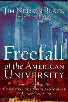 Freefall of the American University: How Our Colleges Are Corrupting the Minds and Morals of the Next Generation - eBook  -     By: Jim Nelson Black