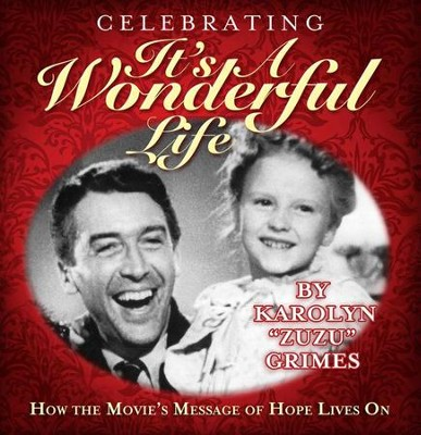 Celebrating It's A Wonderful Life: How the Movie's Message of Hope Lives On - eBook  -     By: Karolyn Grimes