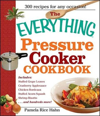 The Everything Pressure Cooker Cookbook  -     By: Pamela Rice Hahn
