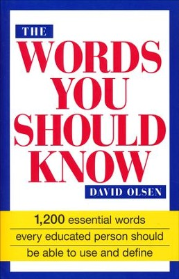 Words You Should Know: 1,200 Essential Words Every Educated Person Should Be Able to Use and Define  -     By: David Olsen