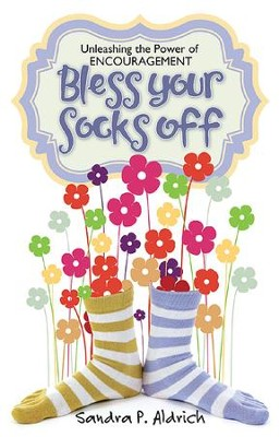 Bless Your Socks Off: Unleashing the Power of Encouragement - eBook  -     By: Sandra P. Aldrich