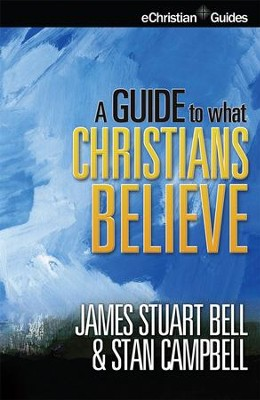 Guide to What Christians Believe - eBook  -     By: James Stuart Bell, Stan Campbell