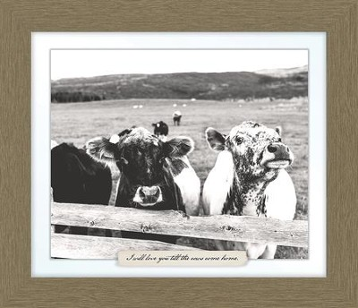I Will Love You Till the Cows Come Home, Cow Farm, Framed Art  -