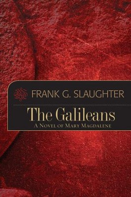The Galileans: A Novel of Mary Magdalene - eBook  -     By: Frank G. Slaughter