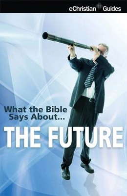 What the Bible Says About The Future - eBook  -     By: eChristian