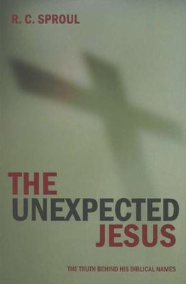 The Unexpected Jesus: His True Purpose revealed in his Biblical names  -     By: R.C. Sproul